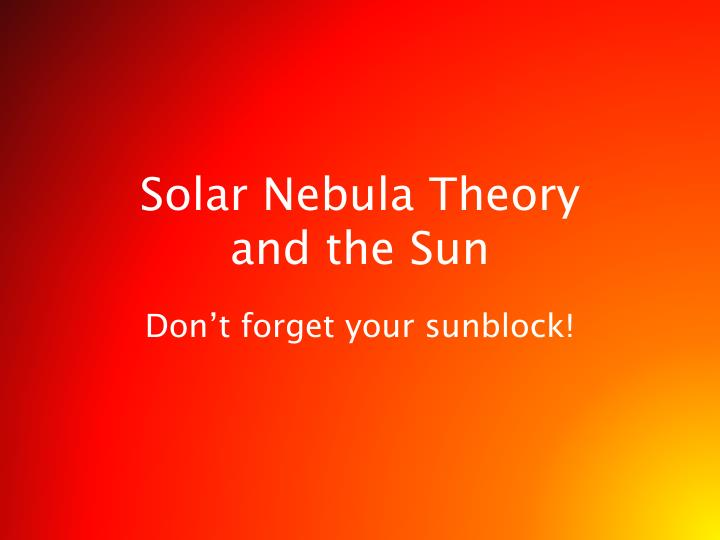 Solar nebula theory and the sun