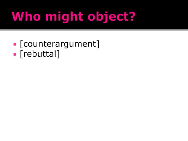 Who might object?