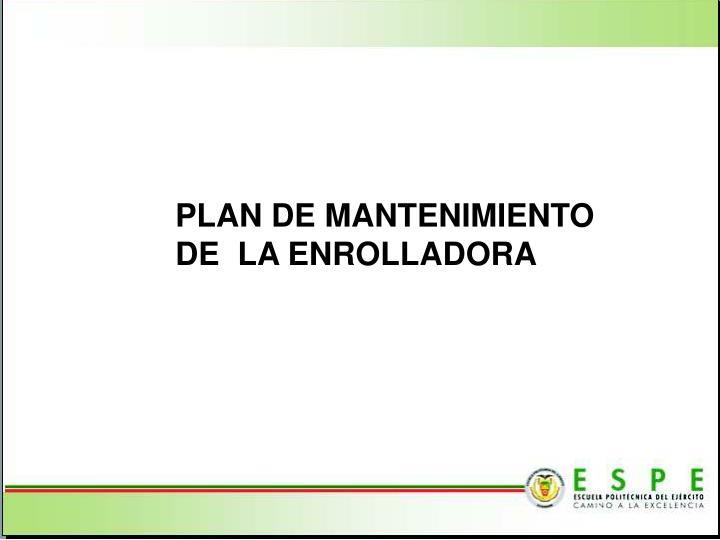PLAN DE MANTENIMIENTO DE  LA ENROLLADORA