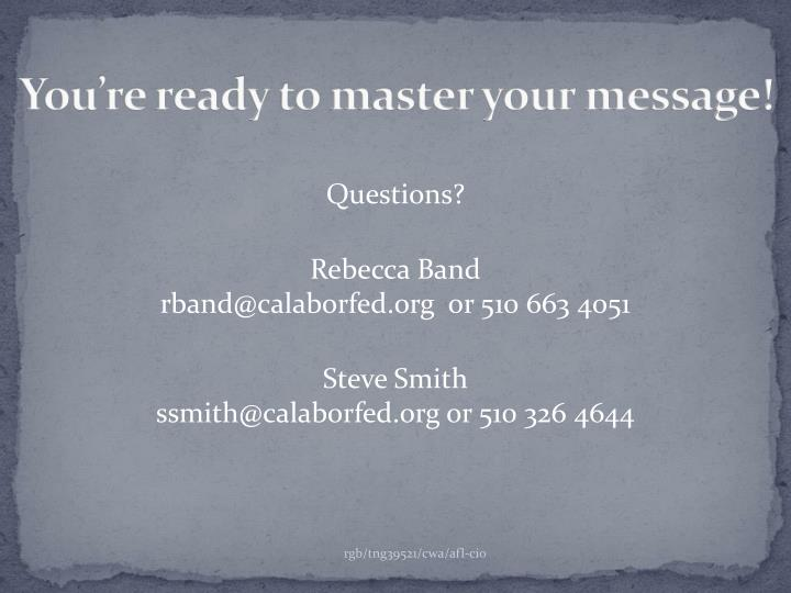 You're ready to master your message!