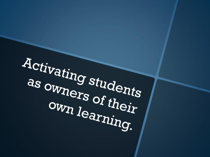 Activating students as owners of their own learning