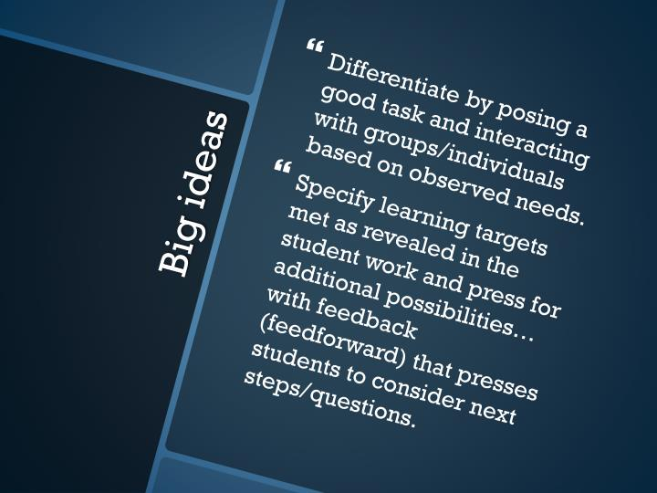 Differentiate by posing a good task and interacting with groups/individuals based on observed needs.