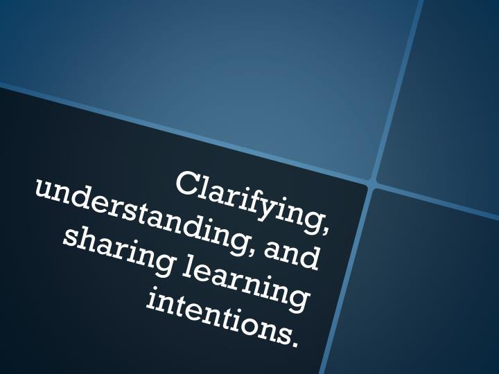 Clarifying, understanding, and sharing learning intentions.