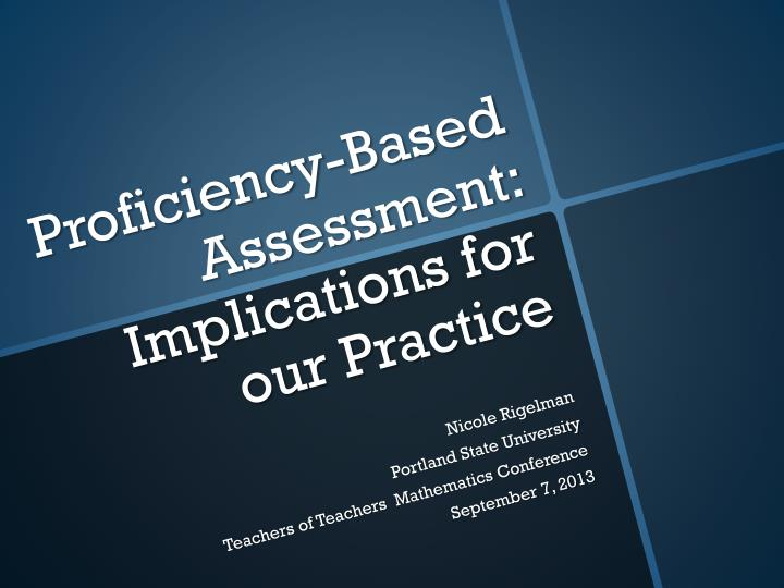 Proficiency based assessment implications for our practice