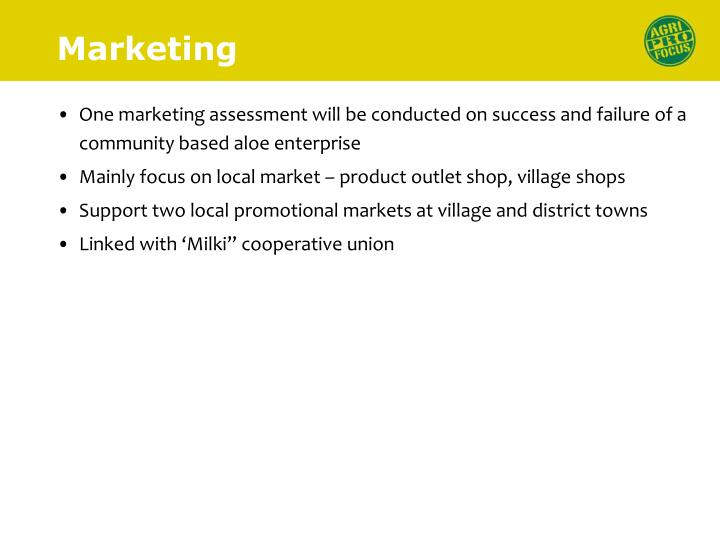 One marketing assessment will be conducted on success and failure of a community based aloe enterprise