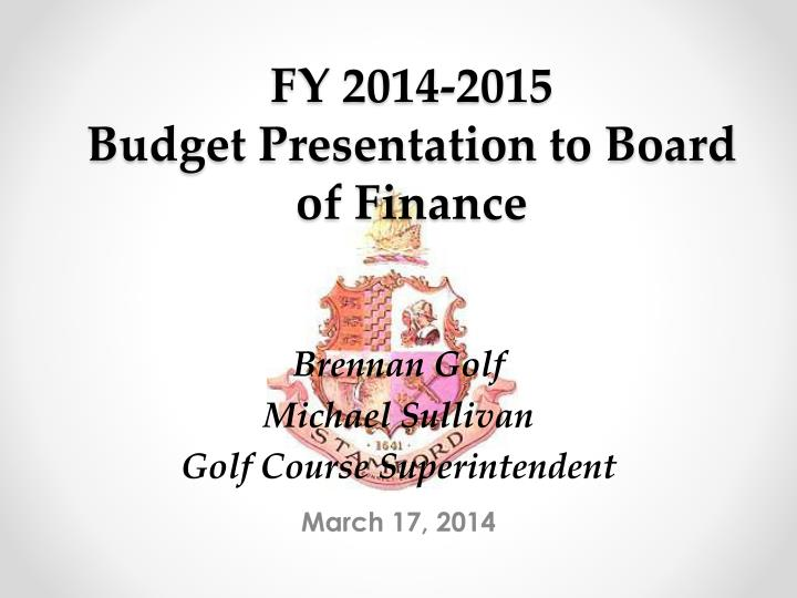 fy 2014 2015 budget presentation to board of finance