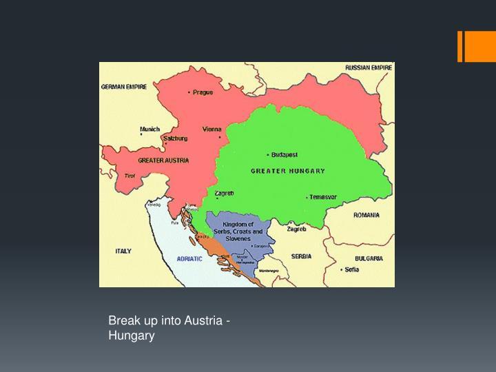 Break up into Austria -  Hungary