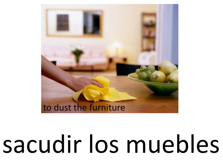 to dust the furniture