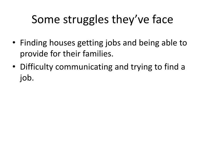 Some struggles they've face