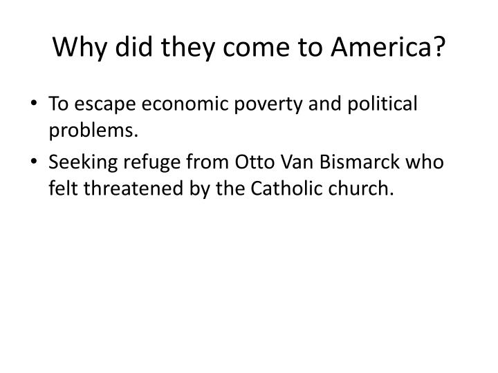Why did they come to America?