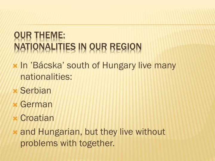 In 'Bácska' south of Hungary live many nationalities: