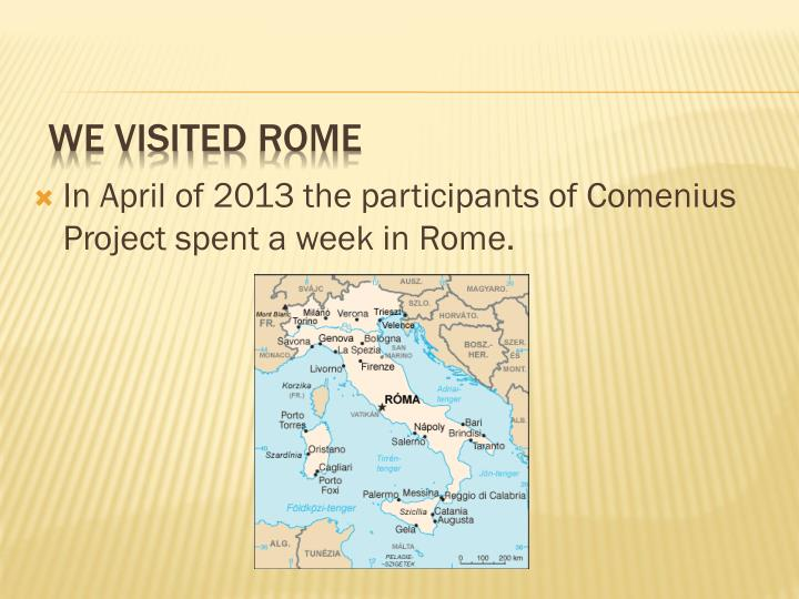 In April of 2013 the participants of Comenius Project spent a week in Rome.