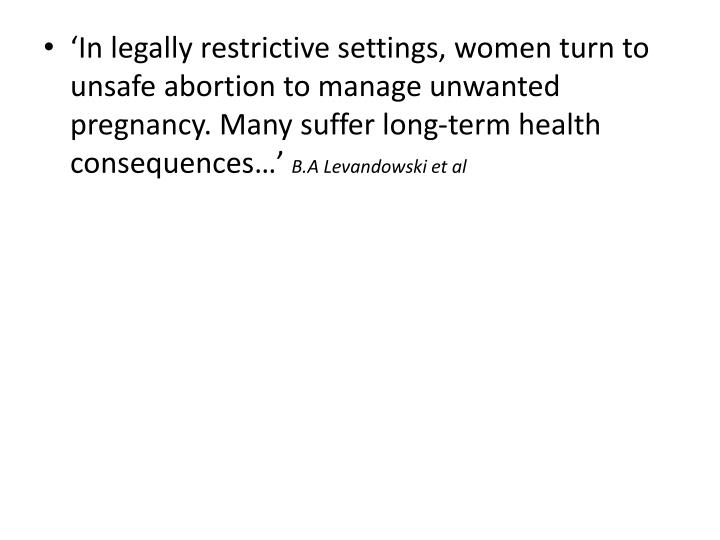 'In legally restrictive settings, women turn to unsafe abortion to manage unwanted pregnancy. Many suffer long-term health consequences…'