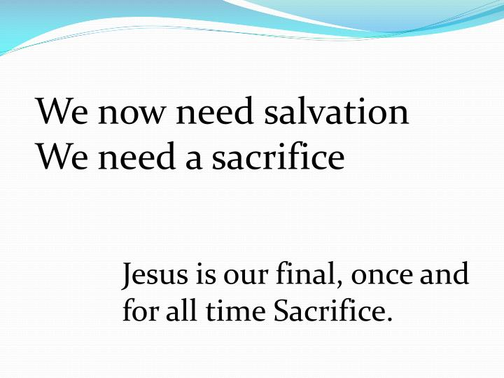 We now need salvation