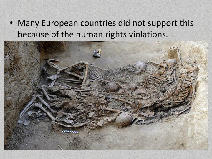 Many European countries did not support this because of the human rights violations.