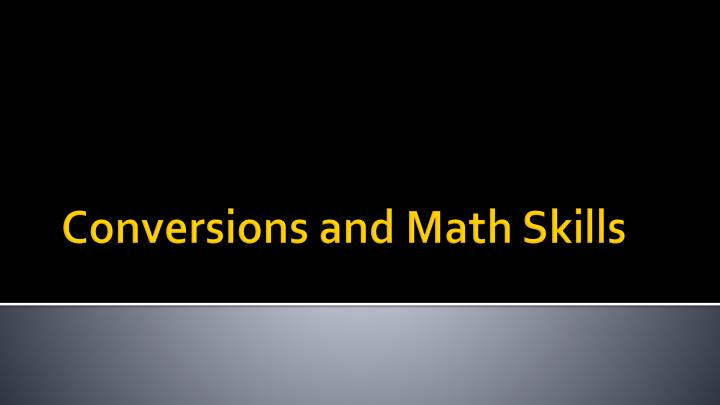 Conversions and math skills