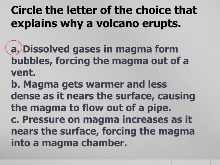 Circle the letter of the choice that explains why a volcano erupts.