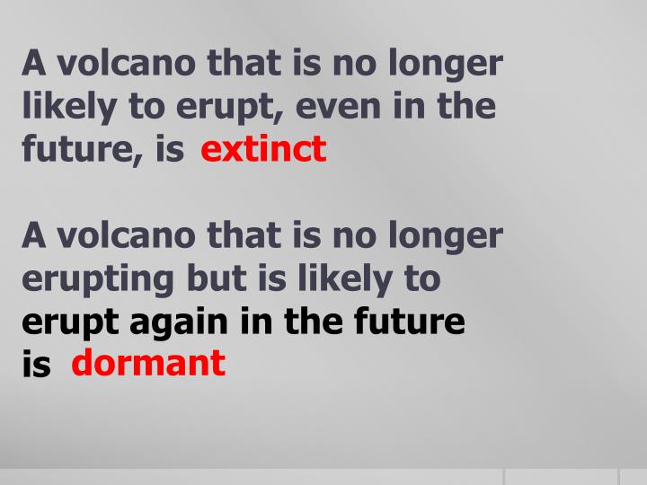 A volcano that is no longer likely to erupt, even in the future, is