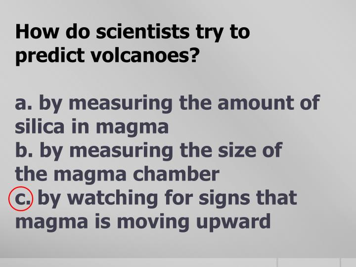 How do scientists try to predict volcanoes?