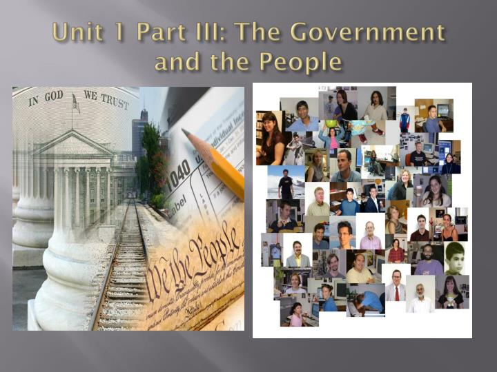 Unit 1 Part III: The Government and the People