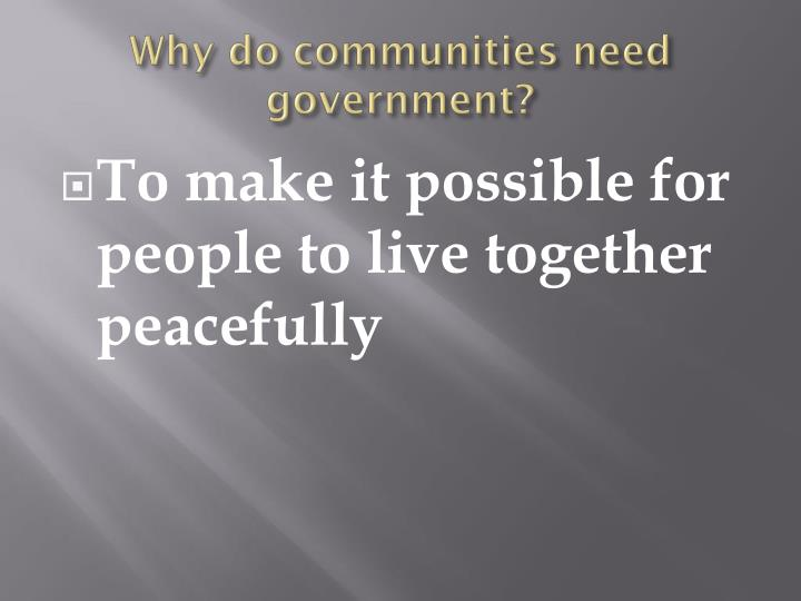 Why do communities need government?