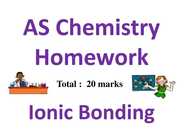 as chemistry homework ionic bonding