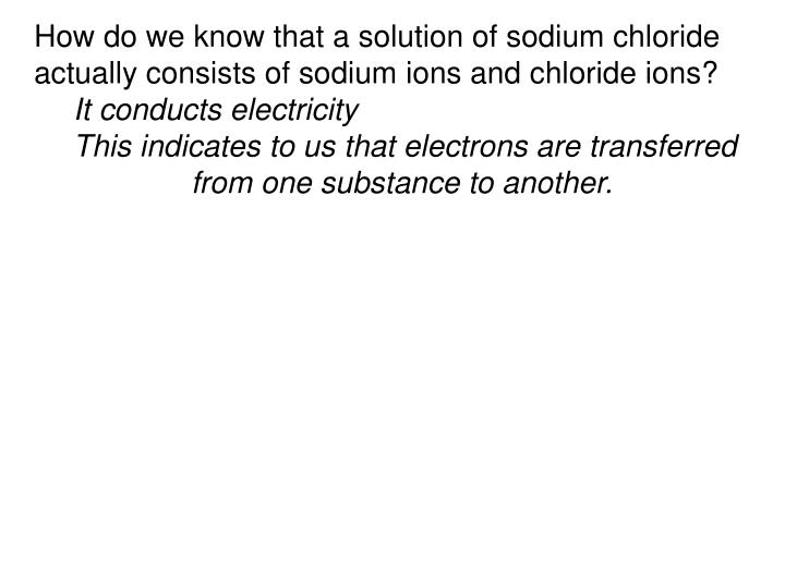 How do we know that a solution of sodium chloride actually consists of sodium ions and chloride ions?