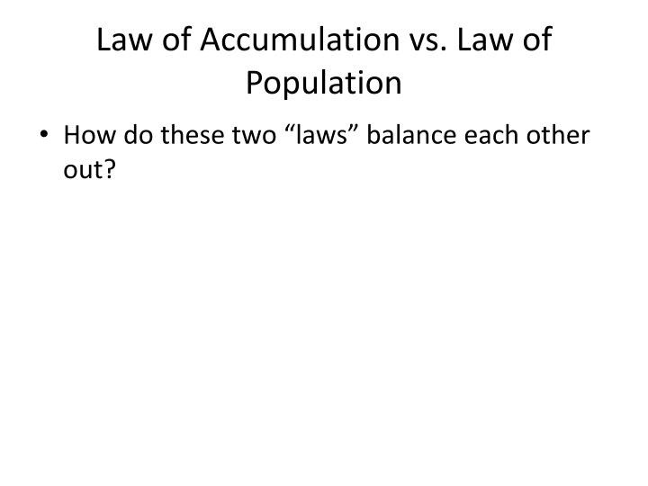 Law of Accumulation vs. Law of Population