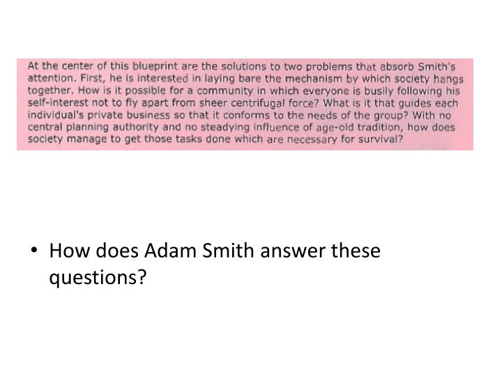 How does Adam Smith answer these questions?
