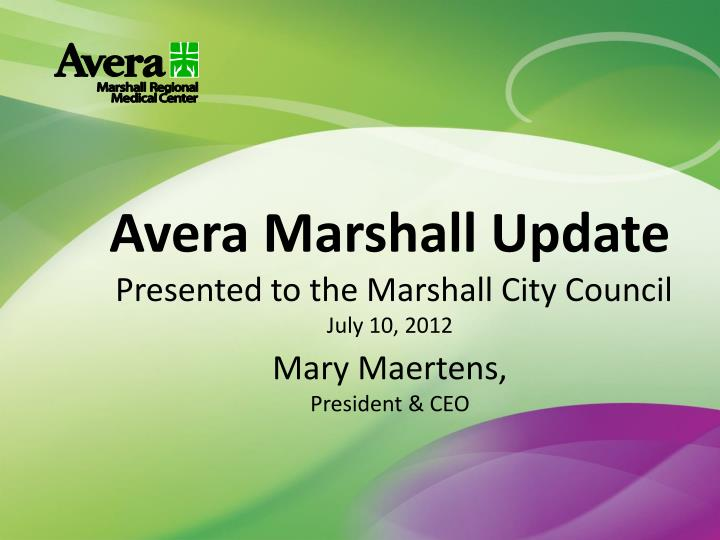 Avera marshall update presented to the marshall city council july 10 2012