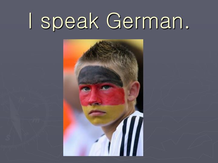 I speak German.