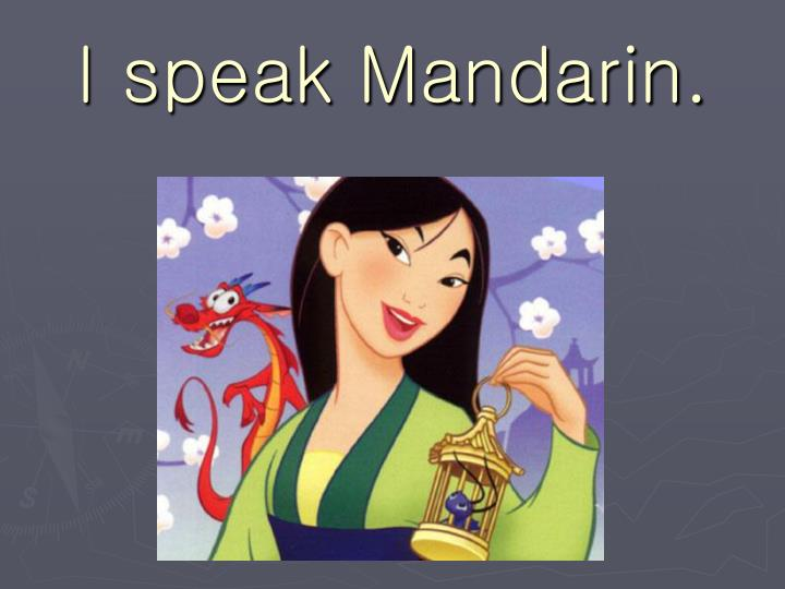 I speak Mandarin.