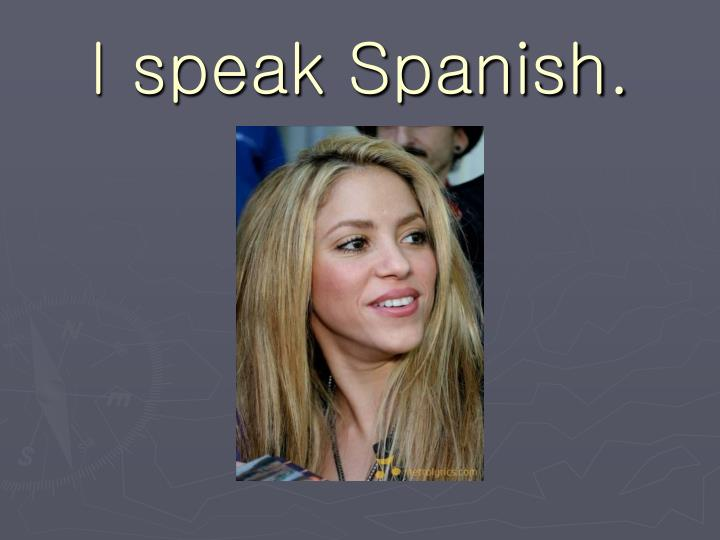 I speak Spanish.
