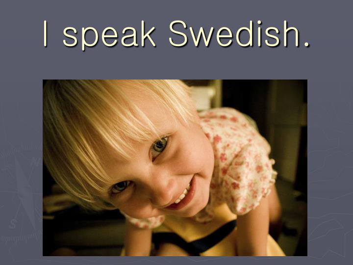 I speak Swedish.