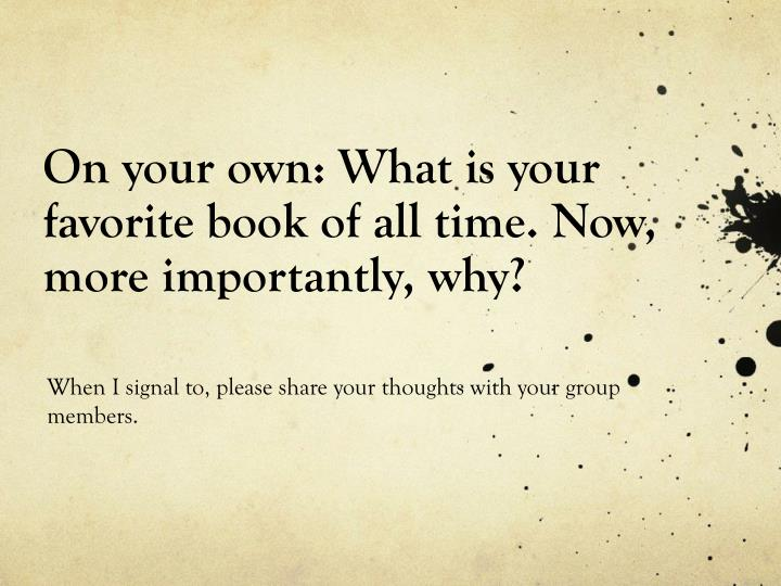On your own what is your favorite book of all time now more importantly why