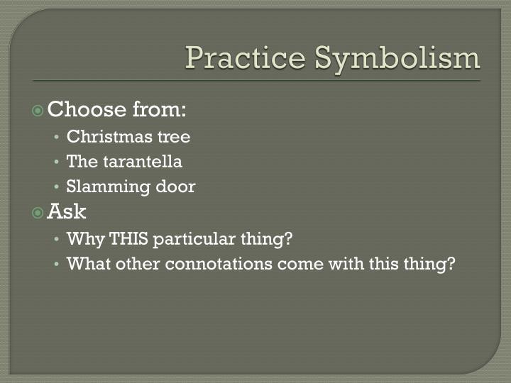 Practice Symbolism