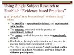 using single subject research to establish evidence based practices