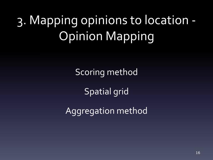 3. Mapping opinions to location -Opinion Mapping