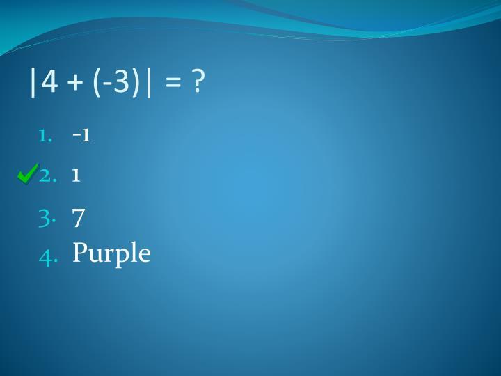 |4 + (-3)| = ?