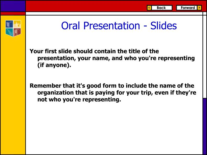 Your first slide should contain the title of the presentation, your name, and who you're representing (if anyone).