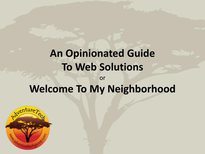 an opinionated guide to web solutions or welcome to my neighborhood