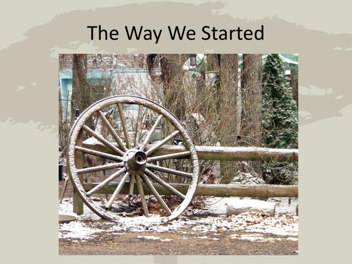 The Way We Started