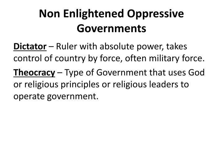Non Enlightened Oppressive Governments