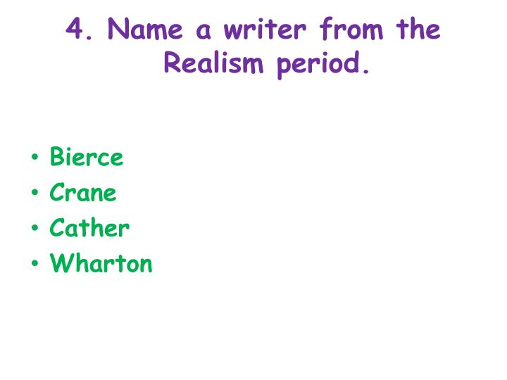 4. Name a writer from the Realism period.