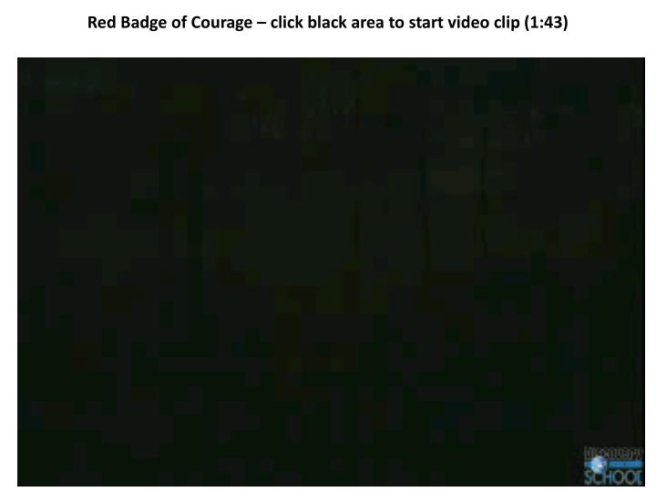 Red Badge of Courage – click black area to start video clip (1:43)