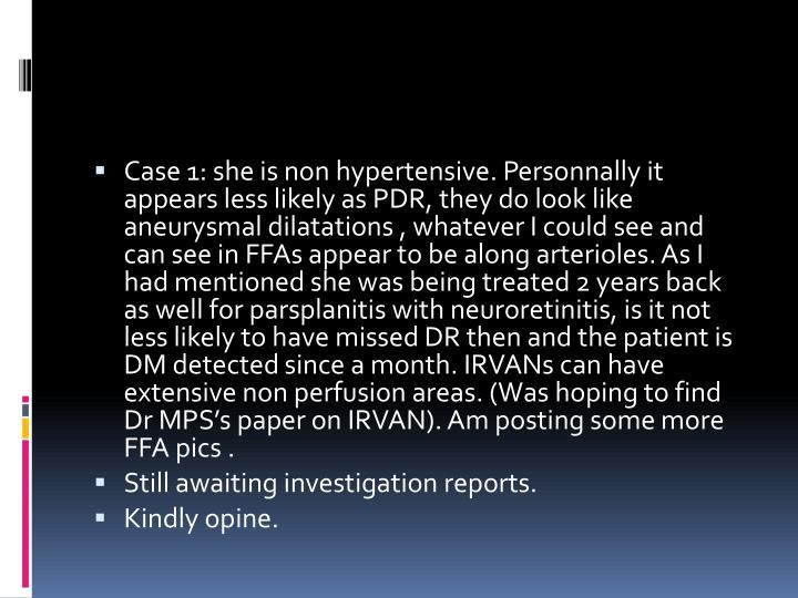 Case 1: she is non hypertensive.