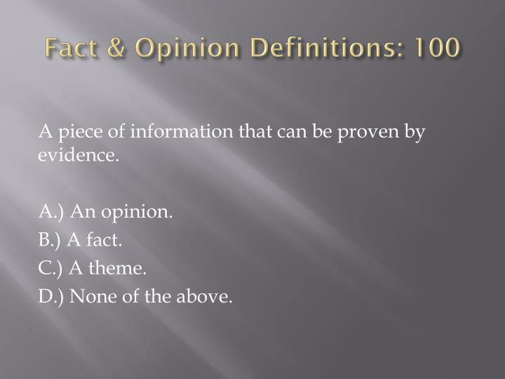 Fact & Opinion Definitions: 100
