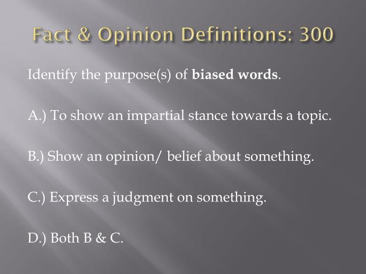 Fact & Opinion Definitions: 300