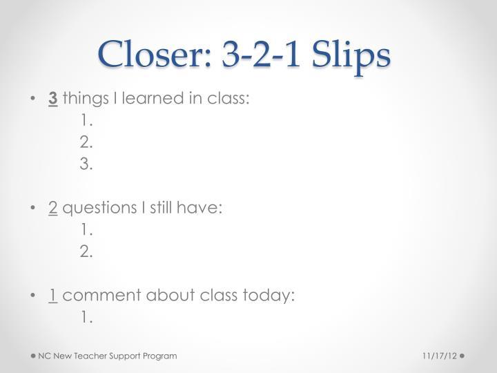 Closer: 3-2-1 Slips