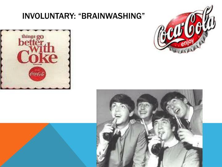 """Involuntary: """"brainwashing"""""""
